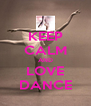 KEEP CALM AND LOVE DANCE - Personalised Poster A4 size