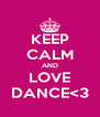 KEEP CALM AND LOVE DANCE<3 - Personalised Poster A4 size