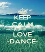 KEEP CALM AND LOVE -DANCE- - Personalised Poster A4 size
