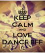 KEEP CALM AND LOVE DANCE BFF - Personalised Poster A4 size