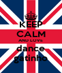 KEEP CALM AND LOVE dance gatinho - Personalised Poster A4 size