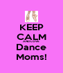 KEEP CALM AND LOVE Dance Moms! - Personalised Poster A4 size