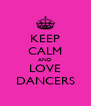 KEEP CALM AND LOVE DANCERS - Personalised Poster A4 size