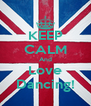 KEEP CALM And Love Dancing! - Personalised Poster A4 size