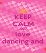 KEEP CALM AND love dancing and - Personalised Poster A4 size