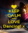 KEEP CALM AND LOVE Dancing! x - Personalised Poster A4 size