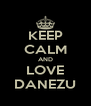 KEEP CALM AND LOVE DANEZU - Personalised Poster A4 size