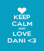 KEEP CALM AND LOVE DANI <3 - Personalised Poster A4 size