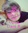 KEEP CALM AND Love Dani P. - Personalised Poster A4 size