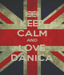 KEEP CALM AND LOVE DANICA - Personalised Poster A4 size