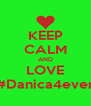 KEEP CALM AND LOVE #Danica4ever - Personalised Poster A4 size