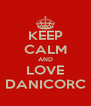 KEEP CALM AND LOVE DANICORC - Personalised Poster A4 size