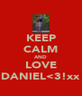 KEEP CALM AND LOVE DANIEL<3!xx - Personalised Poster A4 size