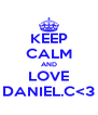 KEEP CALM AND LOVE DANIEL.C<3 - Personalised Poster A4 size