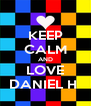KEEP CALM AND LOVE DANIEL H  - Personalised Poster A4 size