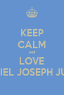 KEEP CALM and LOVE DANIEL JOSEPH JUNIO - Personalised Poster A4 size