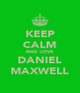 KEEP CALM AND LOVE DANIEL MAXWELL - Personalised Poster A4 size