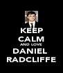 KEEP CALM AND LOVE DANIEL  RADCLIFFE - Personalised Poster A4 size