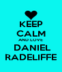 KEEP CALM AND LOVE  DANIEL RADELIFFE - Personalised Poster A4 size