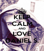 KEEP CALM AND LOVE DANIEL S. - Personalised Poster A4 size
