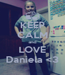 KEEP CALM and LOVE Daniela <3 - Personalised Poster A4 size