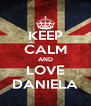 KEEP CALM AND LOVE DANIELA - Personalised Poster A4 size