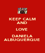 KEEP CALM AND LOVE  DANIELA ALBUQUERQUE - Personalised Poster A4 size