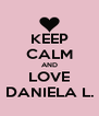 KEEP CALM AND LOVE DANIELA L. - Personalised Poster A4 size