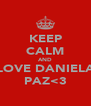 KEEP CALM AND LOVE DANIELA PAZ<3 - Personalised Poster A4 size
