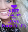 KEEP CALM AND LOVE  DANIELLE;) - Personalised Poster A4 size