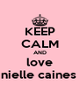KEEP CALM AND love danielle caines xx - Personalised Poster A4 size