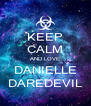 KEEP CALM AND LOVE DANIELLE DAREDEVIL - Personalised Poster A4 size