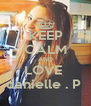 KEEP CALM AND LOVE  danielle . P  - Personalised Poster A4 size
