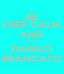 KEEP CALM AND LOVE DANILO BRANCATO - Personalised Poster A4 size