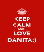 KEEP CALM AND  LOVE DANITA:) - Personalised Poster A4 size