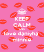 KEEP CALM AND love daniyha  minnie - Personalised Poster A4 size
