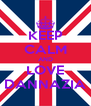 KEEP CALM AND LOVE DANNAZIA - Personalised Poster A4 size