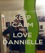 KEEP CALM AND LOVE DANNIELLE - Personalised Poster A4 size