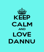 KEEP CALM AND LOVE DANNU - Personalised Poster A4 size