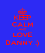 KEEP CALM AND LOVE DANNY :) - Personalised Poster A4 size