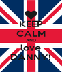 KEEP CALM AND love DANNY! - Personalised Poster A4 size