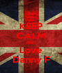 KEEP CALM AND Love Danny F - Personalised Poster A4 size