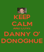 KEEP CALM AND LOVE DANNY O' DONOGHUE - Personalised Poster A4 size