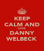 KEEP CALM AND LOVE DANNY WELBECK - Personalised Poster A4 size