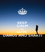 KEEP CALM AND LOVE  DANUS AND SHAKTI - Personalised Poster A4 size