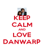 KEEP CALM AND LOVE DANWARP - Personalised Poster A4 size