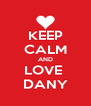 KEEP CALM AND LOVE  DANY - Personalised Poster A4 size
