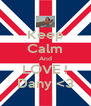 Keep Calm And LOVE ! Dany <3 - Personalised Poster A4 size