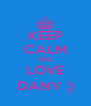 KEEP CALM AND LOVE DANY :) - Personalised Poster A4 size