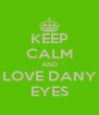 KEEP CALM AND LOVE DANY EYES - Personalised Poster A4 size